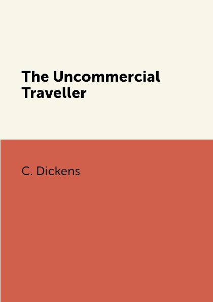 C. Dickens The Uncommercial Traveller