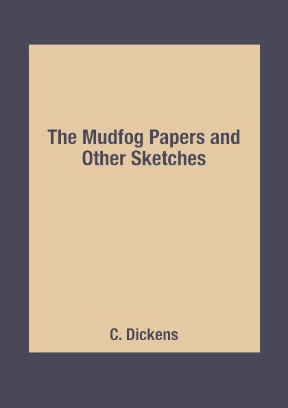 цена на C. Dickens The Mudfog Papers and Other Sketches