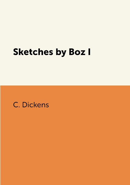 C. Dickens Sketches by Boz I dickens charles sketches by boz 1