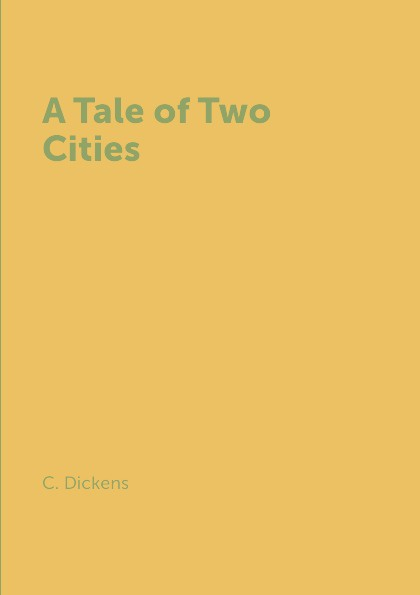 C. Dickens A Tale of Two Cities dickens c a tales of two cities