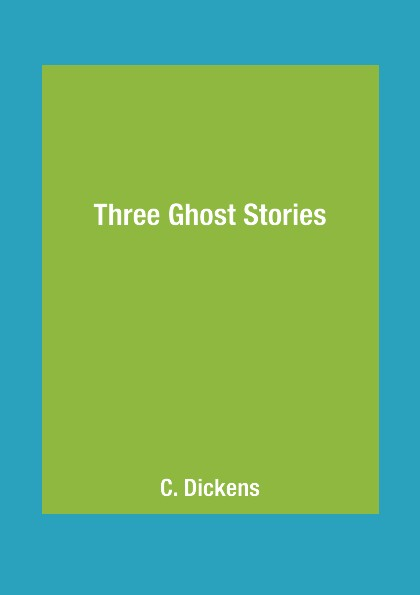 C. Dickens Three Ghost Stories james m r complete ghost stories