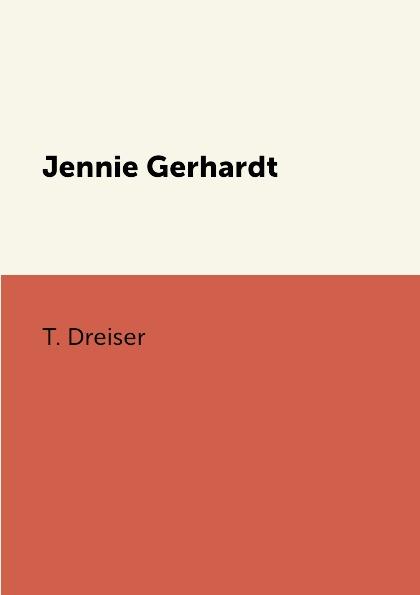 T. Dreiser Jennie Gerhardt dreiser t jennie gerhardt
