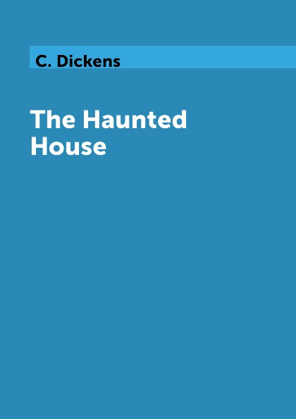 C. Dickens The Haunted House haunted