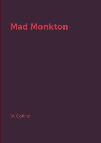 W. Collins Mad Monkton