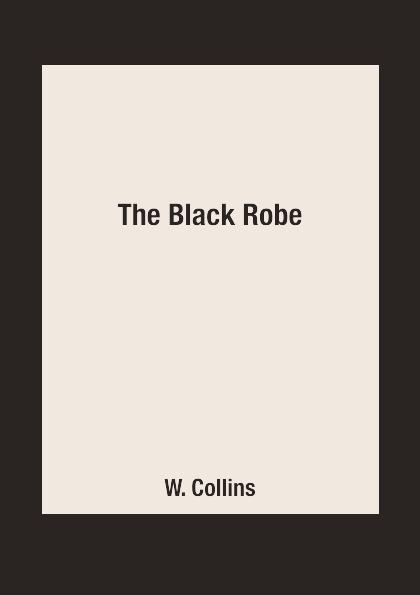 W. Collins The Black Robe wilkie collins the black robe человек в чёрном