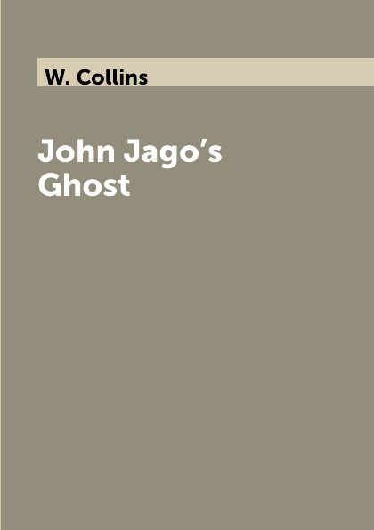 W. Collins John Jago.s Ghost collins w john jago s ghost