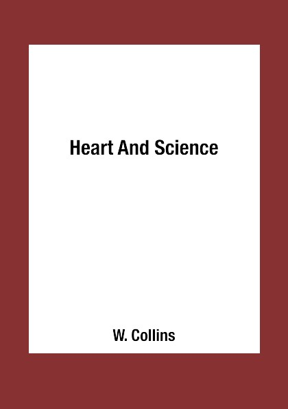 W. Collins Heart And Science collins w heart and science