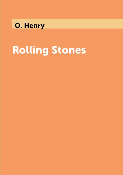 O. Henry Rolling Stones henry o collected short stories iv the dream a ruler of men the friendly call
