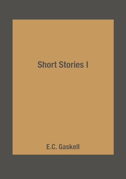 E.C. Gaskell Short Stories I elizabeth gaskell short stories