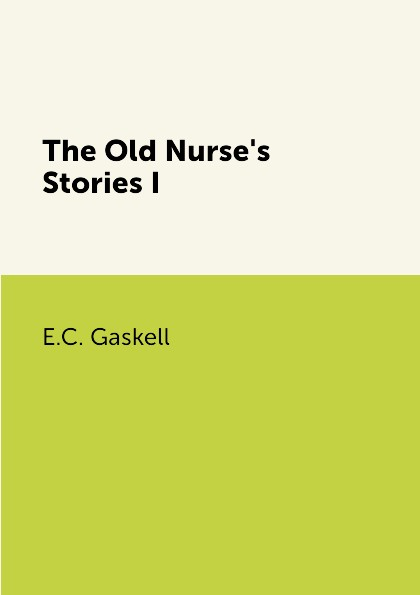 E.C. Gaskell The Old Nurse's Stories I e c gaskell short stories the old nurse s story and other tales