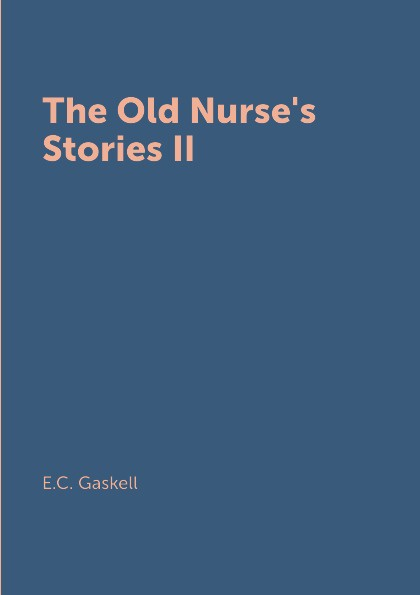E.C. Gaskell The Old Nurse's Stories II e c gaskell short stories the old nurse s story and other tales