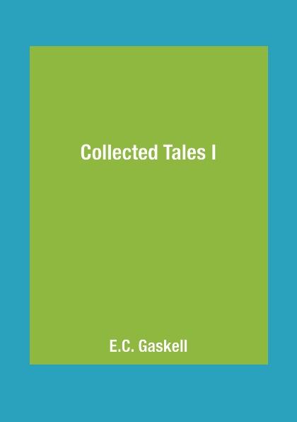 цена E.C. Gaskell Collected Tales I онлайн в 2017 году