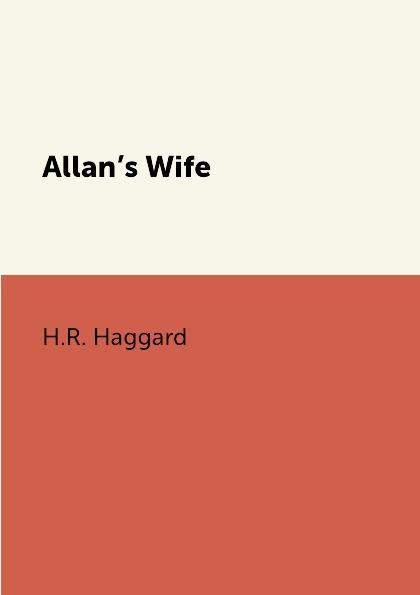 где купить H.R. Haggard Allan.s Wife по лучшей цене
