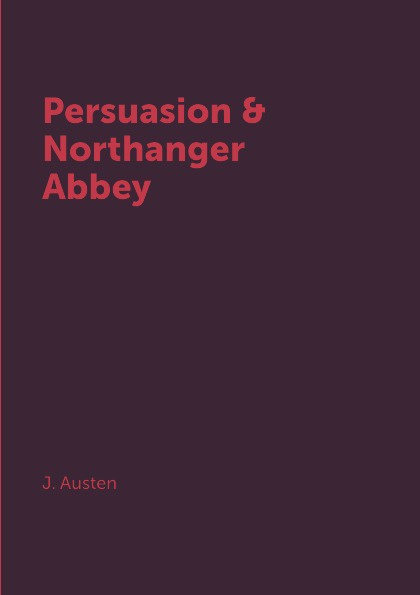 J. Austen Persuasion & Northanger Abbey jane austen persuasion a tar feather classic straight up with a twist
