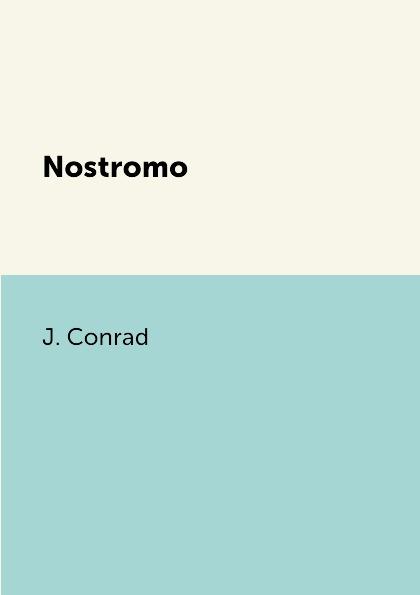 Фото - J. Conrad Nostromo conrad j nostromo a tale of the seaboard