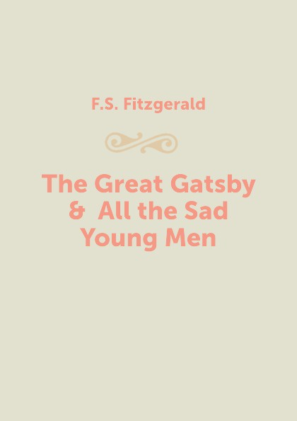 F.S. Fitzgerald The Great Gatsby & All the Sad Young Men all the sad young men