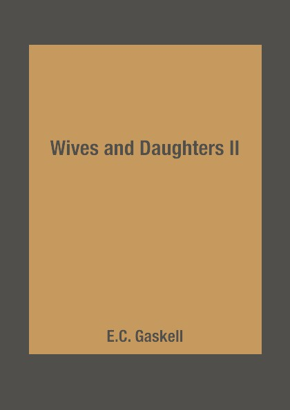 E.C. Gaskell Wives and Daughters II