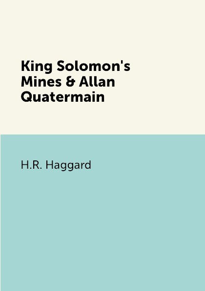 H.R. Haggard King Solomon's Mines & Allan Quatermain the lost king