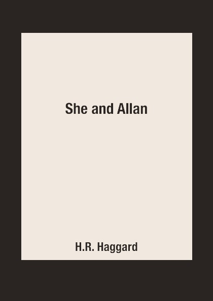 H.R. Haggard She and Allan haggard h r king solomons mines