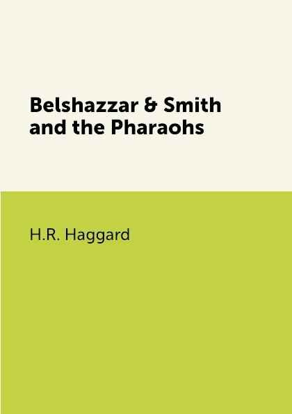 цена H.R. Haggard Belshazzar & Smith and the Pharaohs онлайн в 2017 году