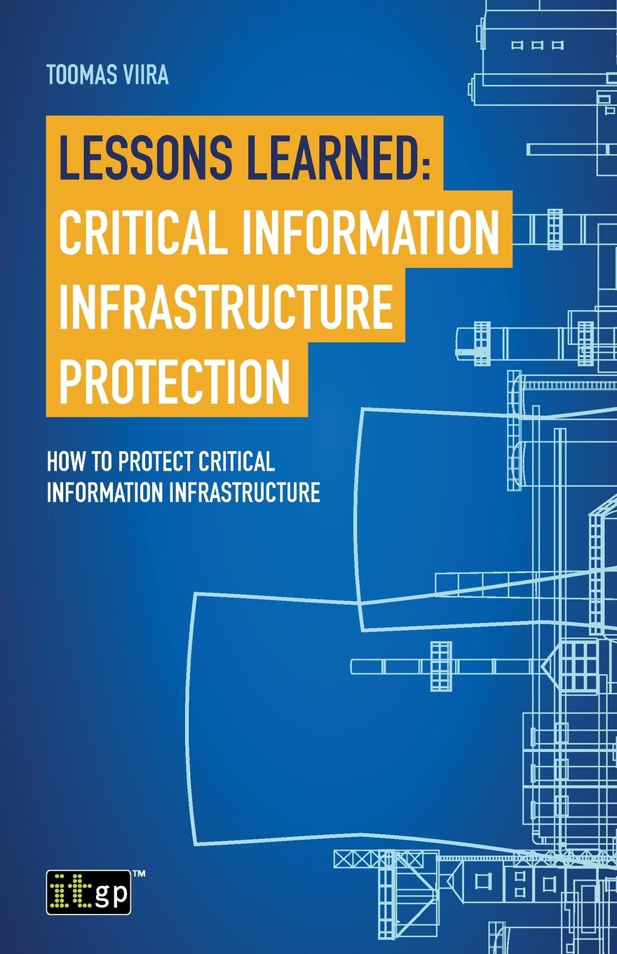 Toomas Viira Lessons Learned. Critical Information Infrastructure Protection: How to protect critical information infrastructure john voeller g communications and information infrastructure security