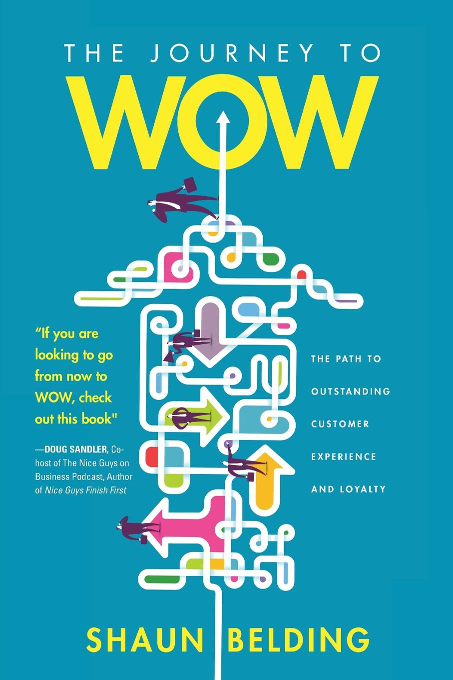 Shaun Belding The Journey to WOW. The Path to Outstanding Customer Experience and Loyalty andrew frawley igniting customer connections fire up your company s growth by multiplying customer experience and engagement