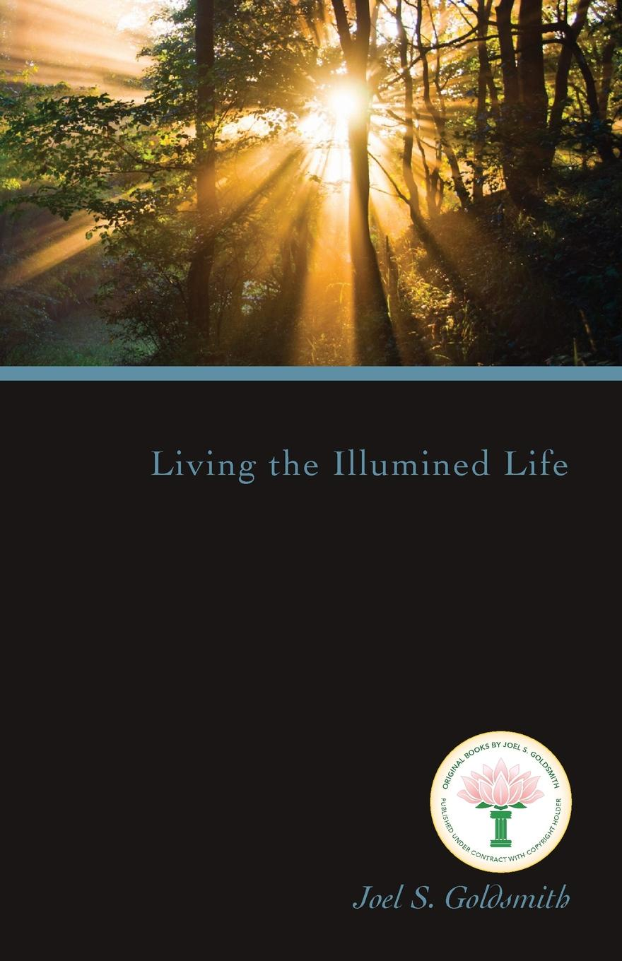 Joel S. Goldsmith Living the Illumined Life living in his glorious presence