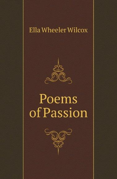 Ella Wheeler Wilcox Poems of Passion ella wheeler wilcox poems of optimism