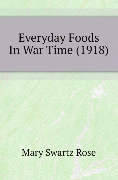 Mary Swartz Rose Everyday Foods In War Time (1918)