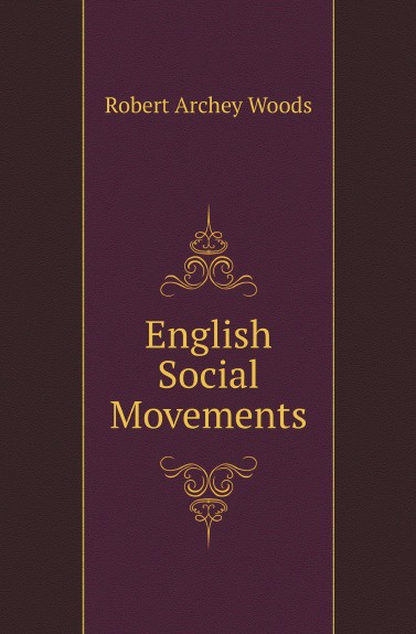 Robert Archey Woods English Social Movements robert archey woods english social movements
