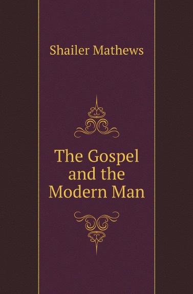 цена на Mathews Shailer The Gospel and the Modern Man