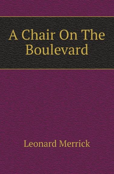 Leonard Merrick A Chair On The Boulevard leonard jones how fu k d up would it be if