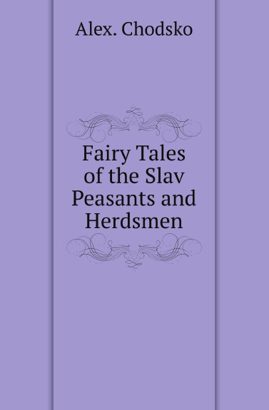Alex Chodsko Fairy Tales of the Slav Peasants and Herdsmen