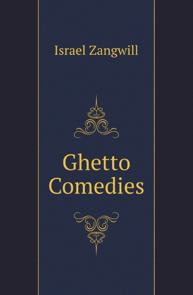 Israel Zangwill Ghetto Comedies