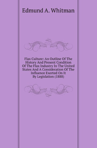 Flax-Culture-An-Outline-Of-The-History-And-Present-Condition-Of-The-Flax-Industry-In-The-United-States-And-A-Consideration-Of-The-Influence-Exerted-On