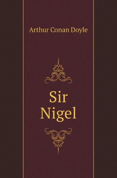 Doyle Arthur Conan Sir Nigel