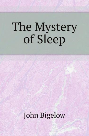 John Bigelow The Mystery of Sleep john bigelow the mystery of sleep