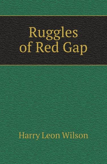 Harry Leon Wilson Ruggles of Red Gap ruggles of red gap