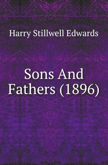 Фото - Harry Stillwell Edwards Sons And Fathers (1896) edwards harry stillwell sons and fathers