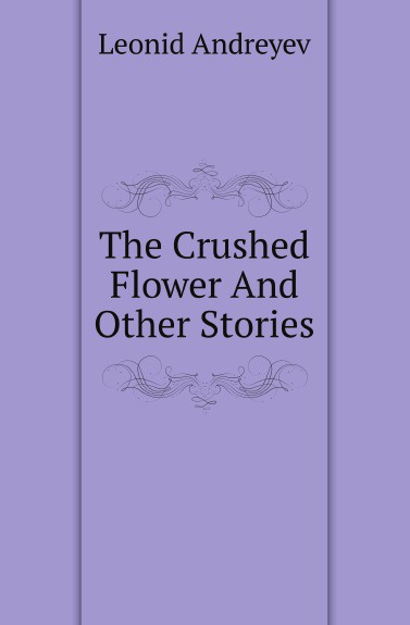 Леонид Андреев The Crushed Flower And Other Stories