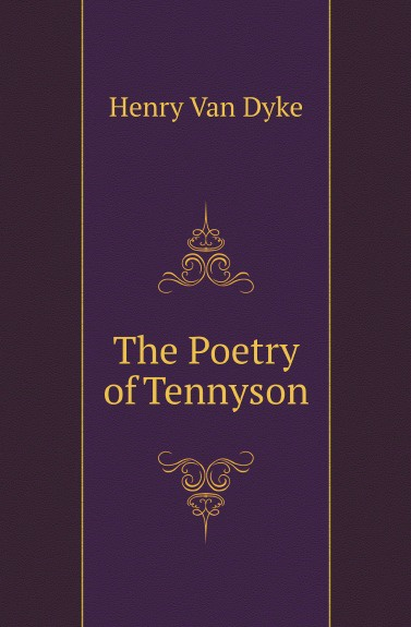 Henry Van Dyke The Poetry of Tennyson henry van dyke the poetry of tennyson