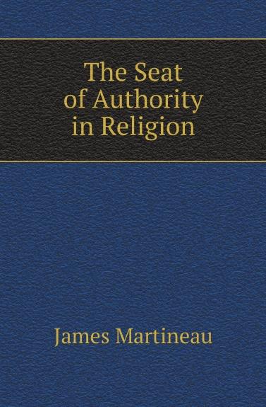 лучшая цена James Martineau The Seat of Authority in Religion