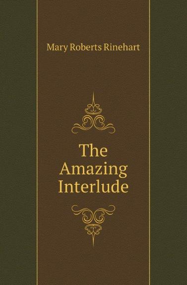 Rinehart Mary Roberts The Amazing Interlude mary roberts rinehart the man in lower ten