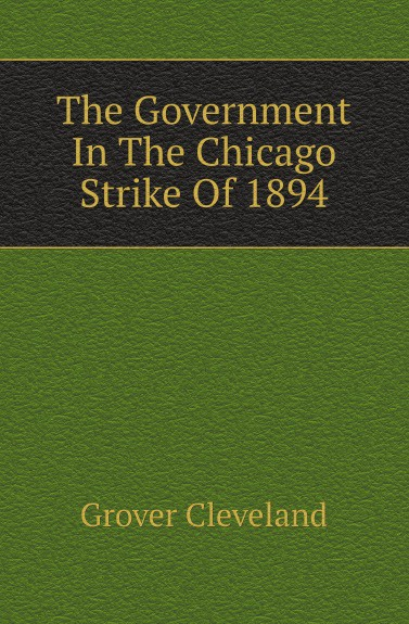Grover Cleveland The Government In The Chicago Strike Of 1894 vegas at odds – labor conflict in a leisure economy 1960–1985