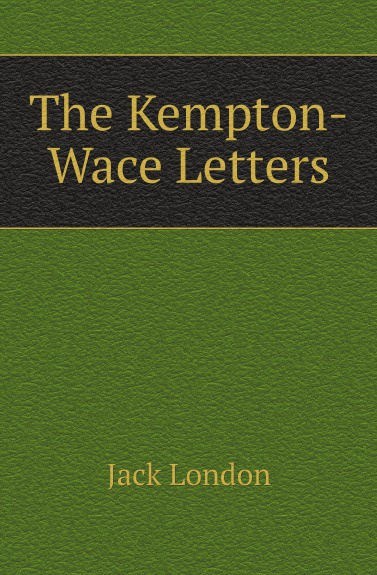 Jack London The Kempton-Wace Letters jack london the kempton wace letters
