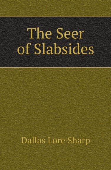 Dallas Lore Sharp The Seer of Slabsides sharp dallas lore wild life near home