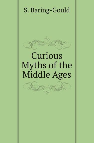 лучшая цена S. Baring-Gould Curious Myths of the Middle Ages. 1867