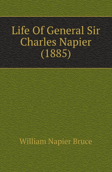 William Napier Bruce Life Of General Sir Charles Napier (1885) sir william francis butler sir charles napier