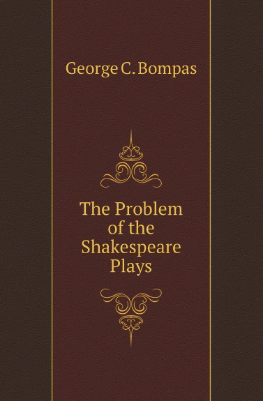 G.C. Bompas The Problem of the Shakespeare Plays. 1902 john boydell the plays and poems of shakespeare merchant of venice midsummer night s dream love s labor s lost