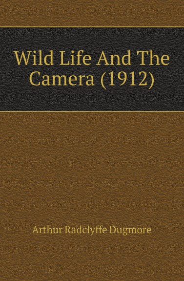 Фото - Arthur Radclyffe Dugmore Wild Life And The Camera (1912) micro camera compact telephoto camera bag black olive